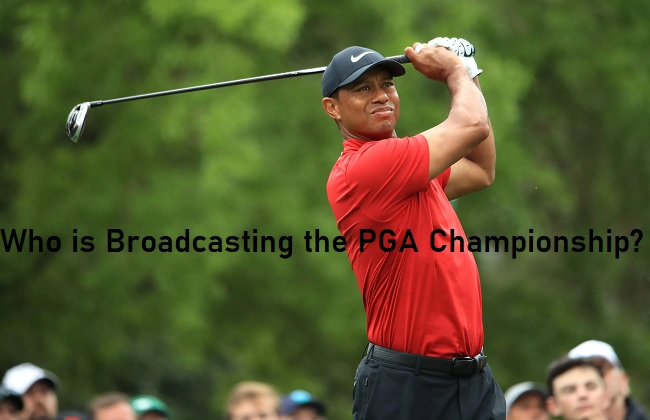 Who is broadcasting the PGA Championship